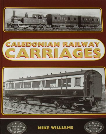 Caledonian Railway Carriages, by Mike Williams